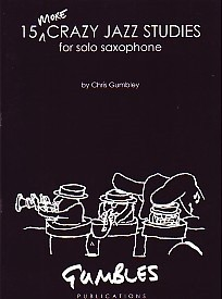 15 More Crazy Jazz Studies by Gumbley for Saxophone published by Gumbles Publications