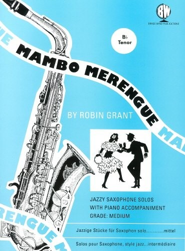 Grant: Mambo Merengue for Tenor Saxophone published by Brasswind