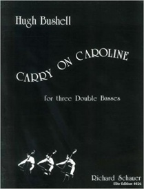 Bushell: Carry on Caroline - Suite for 3 Double Basses published by Schauer
