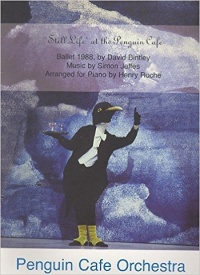 'Still Life' at the Penguin Café  by Jeffes for Piano published by Peters