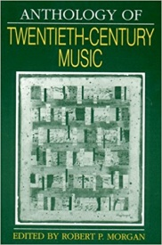 Anthology of Twentieth-Century Music by Morgan published by Norton