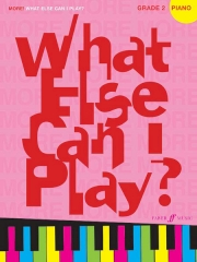 More What Else Can I Play? Piano Grade 2 published by Faber