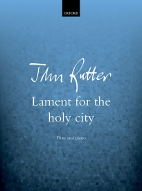 Lament for the holy city for Flute by Rutter published by OUP