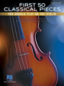 First 50 Classical Pieces  You Should Play on the Violin published by Hal Leonard