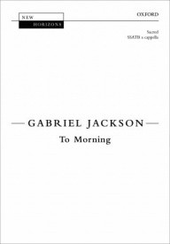 Gabriel Jackson: To Morning SSATB published by Oxford University Press (OUP)