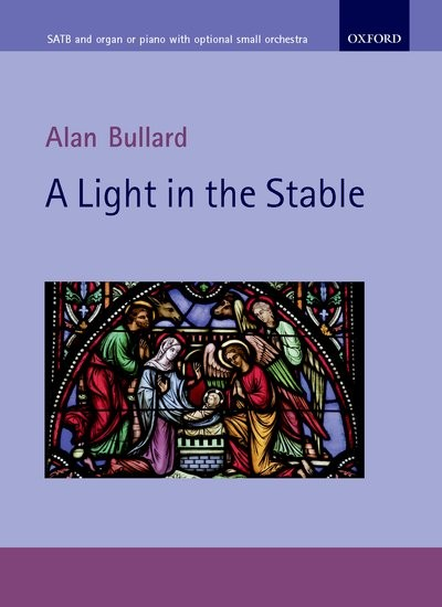 Bullard: A Light in the Stable published by OUP - Vocal Score