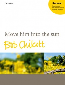 Chilcott: Move him into the sun published by OUP - Vocal Score