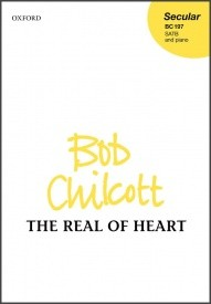 The Real of Heart SATB by Chilcott published by OUP