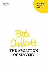 Chilcott: The Abolition of Slavery SSAA published by OUP