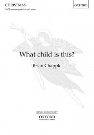 Chapple: What child is this? SATB published by OUP