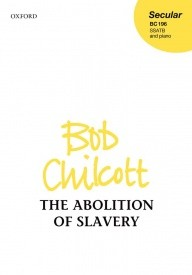 The Abolition of Slavery SSATB by Chilcott published by OUP