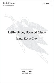 Little Babe, Born of Mary (SATB) by Gray published by OUP