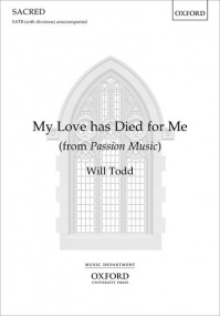 Todd: My love has died for me SATB published by OUP
