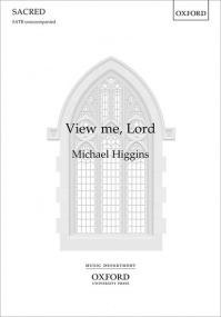 Higgins: View me, Lord SATB published by OUP