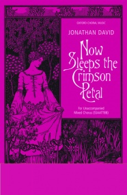 David: Now sleeps the crimson petal SATB published by OUP