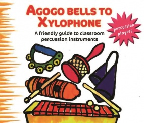 Agogo Bells to Xylophone published by A & C Black
