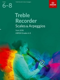 ABRSM Scales and Arpeggios Grade 6 - 8 for Treble Recorder from 2018