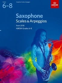 ABRSM Scales & Arpeggios Grade 6 - 8 for Saxophone from 2018