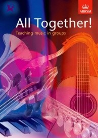 All Together! Teaching Music in Groups for All Instruments published by Associated Board of the Royal Schools of Music (ABRSM)