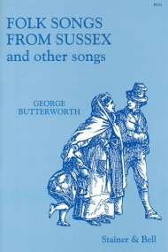 Butterworth: Folk Songs from Sussex and Other Songs published by Stainer and Bell