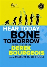 Bourgeois: Hear Today And Bone Tomorrow (Treble Clef) for Trombone published by Brasswind
