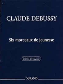 6 Morceaux de Jeunesse for Piano by Debussy published by Durand