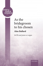 As the bridegroom to his chosen SATB by Bullard published by OUP