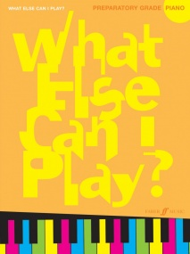 What Else Can I Play? Preparatory Grade for Piano published by Faber