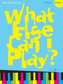 What Else Can I Play? Piano Grade 1 published by Faber