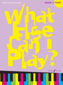 What Else Can I Play? Piano Grade 3 published by Faber