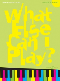 What Else Can I Play? Piano Grade 4 published by Faber