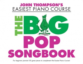 John Thompson's Easiest Piano Course: The Big Pop Songbook