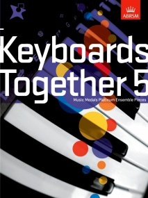 Keyboards Together 5 - Music Medals Platinum Ensemble Pieces published by ABRSM