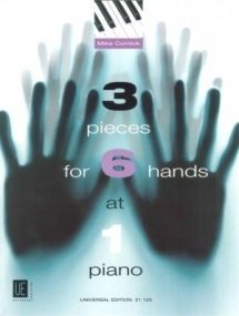 Cornick: 3 Pieces for 6 Hands at one Piano published by Universal Edition