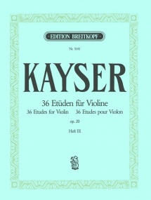 Kayser: 36 Elementary and Progressive Studies Opus 20 Volume 3 for Violin published by Breitkopf and Hartel