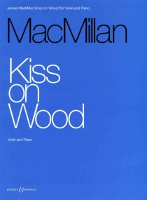 MacMillan: Kiss on Wood for Violin published by Boosey & Hawkes