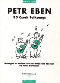 33 Czech Folksongs by Eben for Guitar (Teacher's Accompaniment) published by Chanterelle