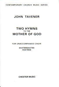 2 Hymns to the Mother of God SAATBBSAATBBSSATBBB by Tavener published by Chester