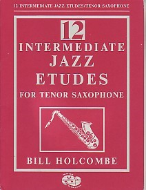 12 Intermediate Jazz Etudes by Holcombe for Tenor Saxophone published by Musicians Publications