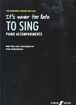 It's Never Too Late To Sing (Piano Accompaniments) by Wedgwood published by Faber