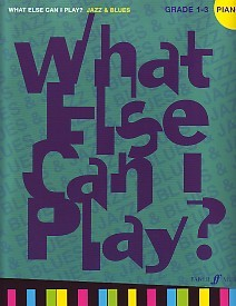 What Else Can I Play : Jazz & Blues Grade 1 - 3 for Piano published by Faber