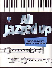 All Jazzed Up by Parker for Descant Recorder published by Brasswind