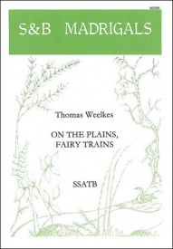 On the plains, fairy trains SSATB by Weelkes published by Stainer & Bell