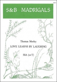 Morley: Love learns by laughing SSA published by Stainer & Bell