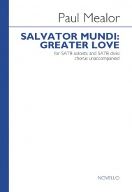 Paul Mealor: Salvator Mundi: Greater Love SATB published by Novello