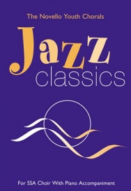 The Novello Youth Chorals: Jazz Classics (SSA) published by Novello