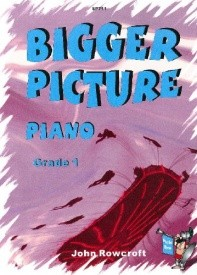 Bigger Picture Piano Grade 1 by Rowcroft published by Spartan