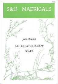 Bennett: All creatures now SSATB published by Stainer & Bell