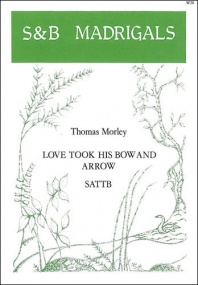 Morley: Love took his bow and arrow SATTB published by Stainer & Bell