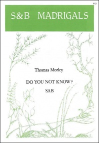 Morley: Do you not know? SAB published by Stainer & Bell